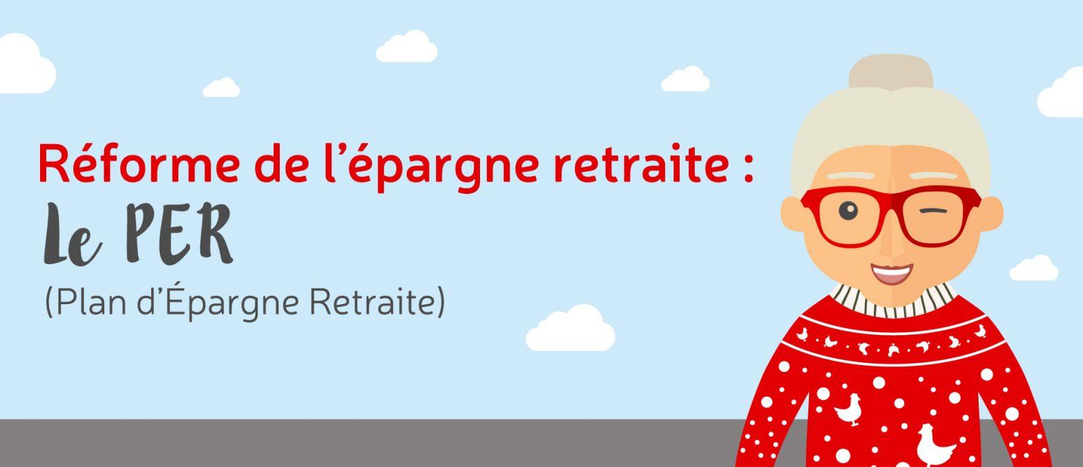 Réforme de l'épargne Retraite : le PER (PLAN D'EPARGNE RETRAITE)